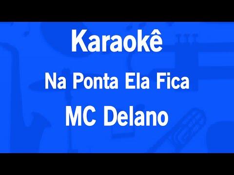 Karaokê Na Ponta Ela Fica - MC Delano