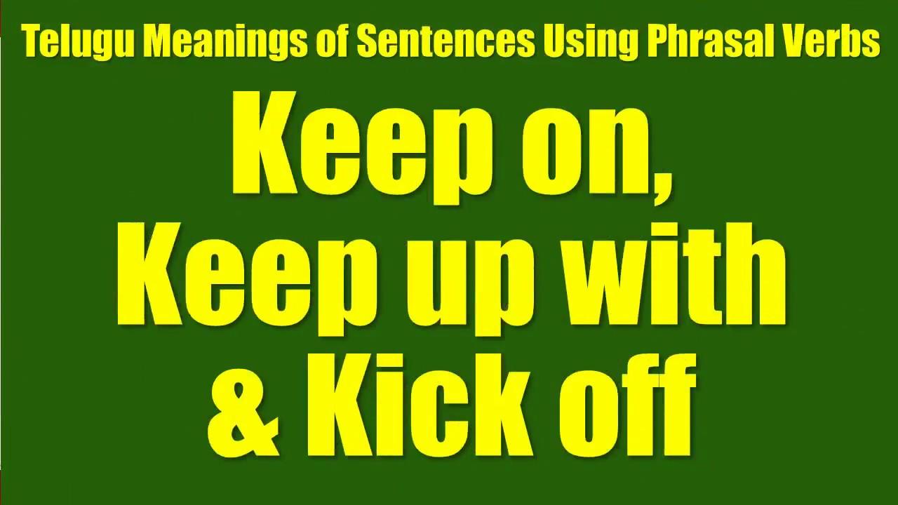 Tte0027 telugu meanings of sentences using phrasal verbs keep on tte0027 telugu meanings of sentences using phrasal verbs keep on keep up with kick off stopboris Images