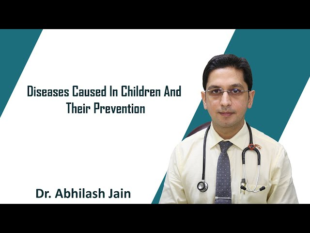 Diseases Caused In Children And Their Prevention | Dr. Abhilash Jain