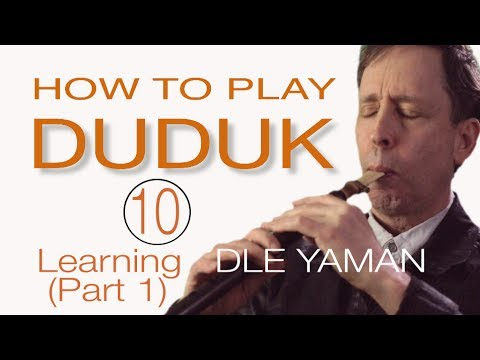 "HOW TO PLAY DUDUK 10 : FIRST SONG ""DLE YAMAN"" (part 1)"