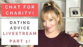 DATING ADVICE LIVESTREAM FOR CHARITY, PT 1: How To Make Friends, Work Crushes, & Toxic Patterns