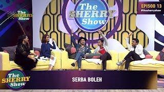 [FULL] The Sherry Show 2019 | Episod 13 - Serba Boleh