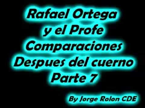 7 Rafael Ortega El Cabezon y El Profe - Comparaciones - Despues del cuerno