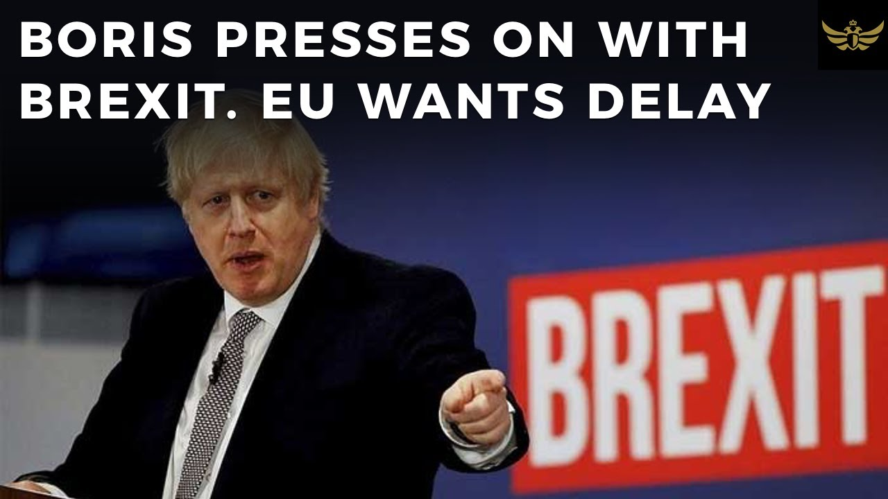 Boris Johnson presses on with BREXIT as EU pushes for delay
