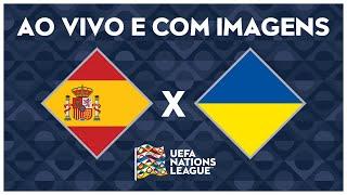 ESPANHA X UCRÂNIA (AO VIVO COM IMAGENS) - NATIONS LEAGUE