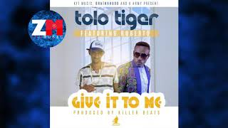 Tolo Tiger Ft Roberto GIVE IT TO ME Audio ZEDMUSIC ZAMBIAN MUSIC 2018.mp3