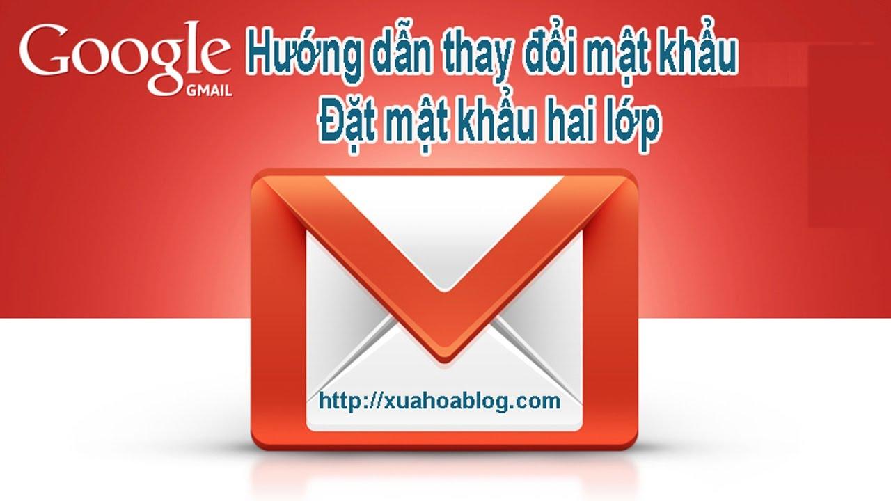 Hướng dẫn cách thay đổi mật khẩu Gmail - Cách đặt mật khẩu hai lớp
