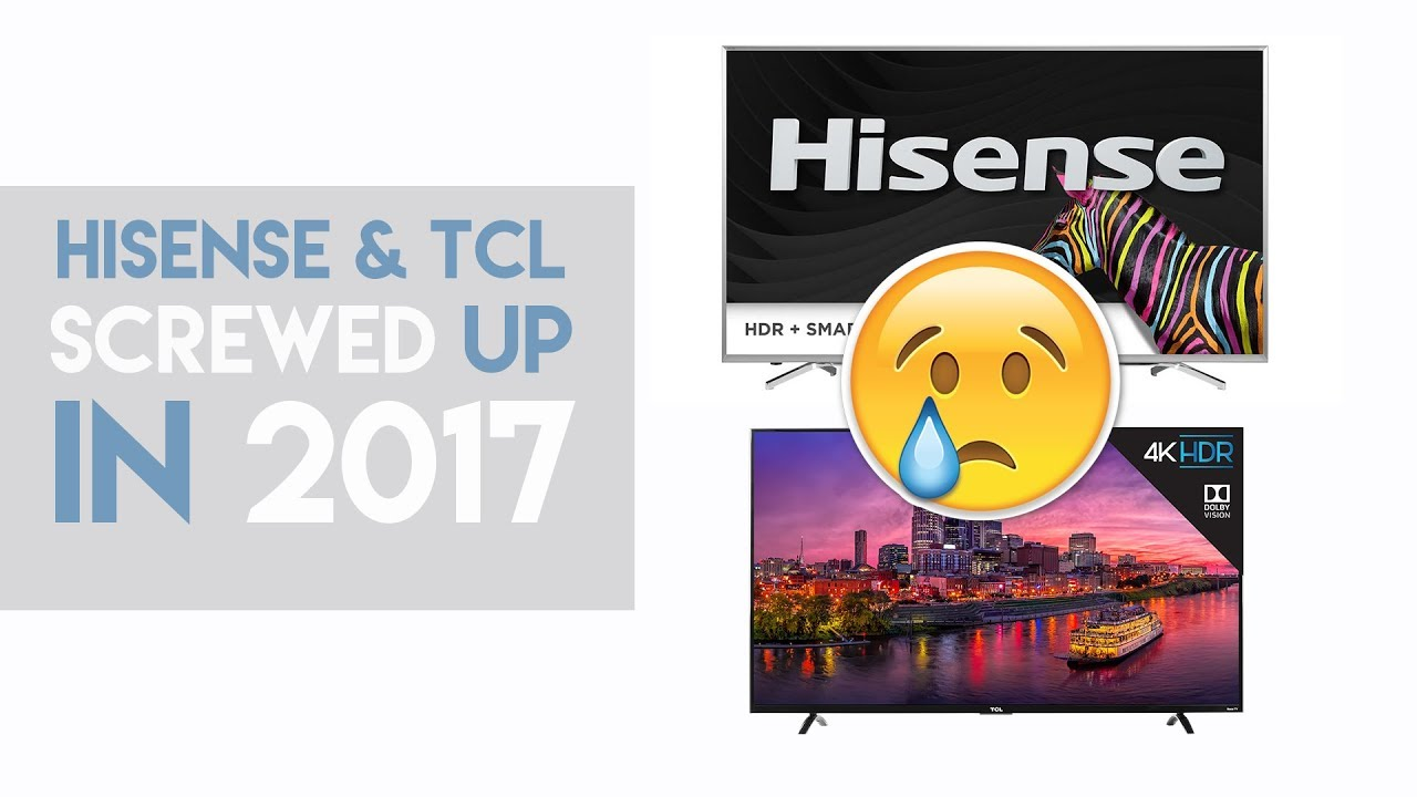 How Hisense & TCL Screwed Up in 2017 (TVs)