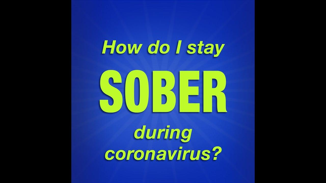 How do I stay sober during coronavirus?