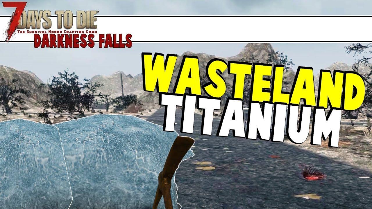 Wasteland Titanium 7 Days To Die Darkness Falls Part 22 Youtube