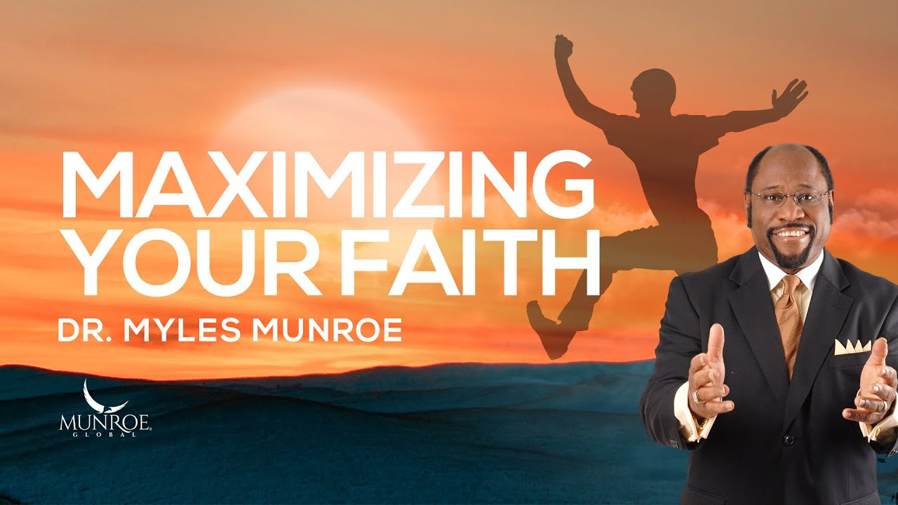 Maximizing Your Faith | Dr. Myles Munroe