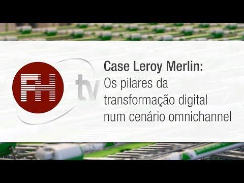 FH TV | Case Leroy Merlin -  Os pilares da transformação digital num cenário omnichannel