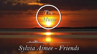Sylvia Aimee - Friends [1Hour]