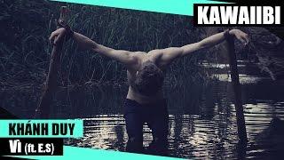 Repeat youtube video Vì - Khánh Duy (KD) ft. E.S [ Video Lyrics ]