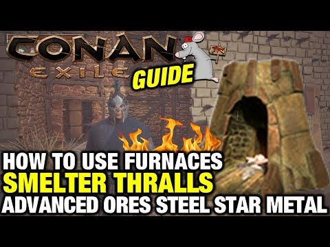CONAN EXILES HOW TO USE FURNACES - Smelter Thralls - Steel - Star Metal - TUTORIAL