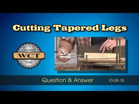 Cutting Tapered Legs & MORE 10-24-18