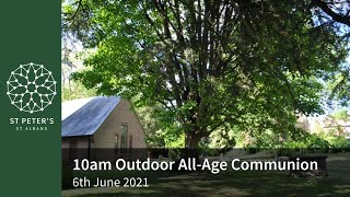 St Peter's Outdoor All-Age Communion - 10am, 6th June 2021