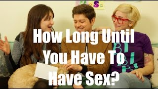 How Long Until You Have To Have Sex? / Just Between Us