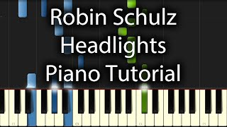 Robin Schulz - Headlights Tutorial (How To Play On Piano)