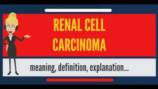 What is RENAL CELL CARCINOMA? What does RENAL CELL CARCINOMA mean?