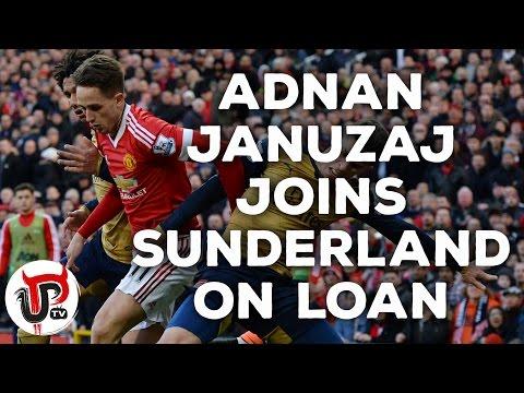 OFFICIAL: ADNAN JANUZAJ JOINS SUNDERLAND ON LOAN
