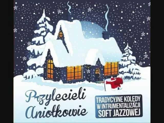 Przylecieli Aniołkowie - Tradycyjne kolędy w instrumentalizacji soft jazzowej