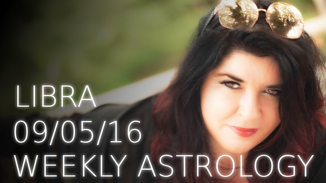Libra Weekly Libra Weekly Astrology Forecast May 9th 2016 Youtube