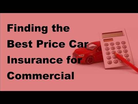 2017 Vehicle Insurance Policy  | Finding the Best Price Car Insurance for Commercial Vehicles