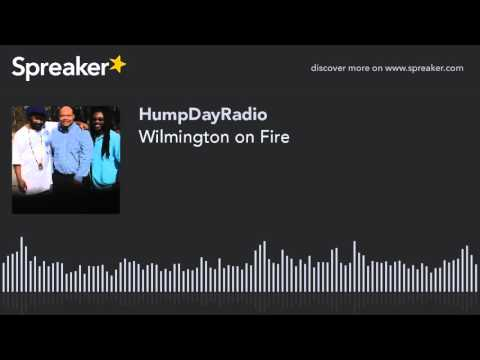 Wilmington on Fire (made with Spreaker)