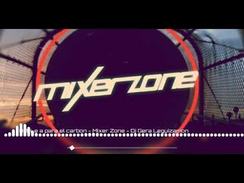 LEÑA PARA EL CARBÓN (REMIX) DJ GERA LEGUIZAMÓN -MIXER ZONE 76