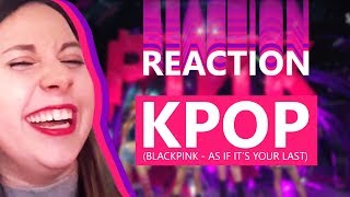 REAGINDO A KPOP - BLACKPINK - AS IF IT'S YOUR LAST