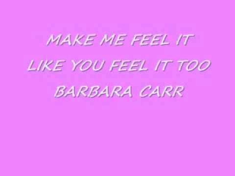 MAKE ME FEEL IT LIKE YOU FEEL IT TOO...BARBARA CARR.wmv