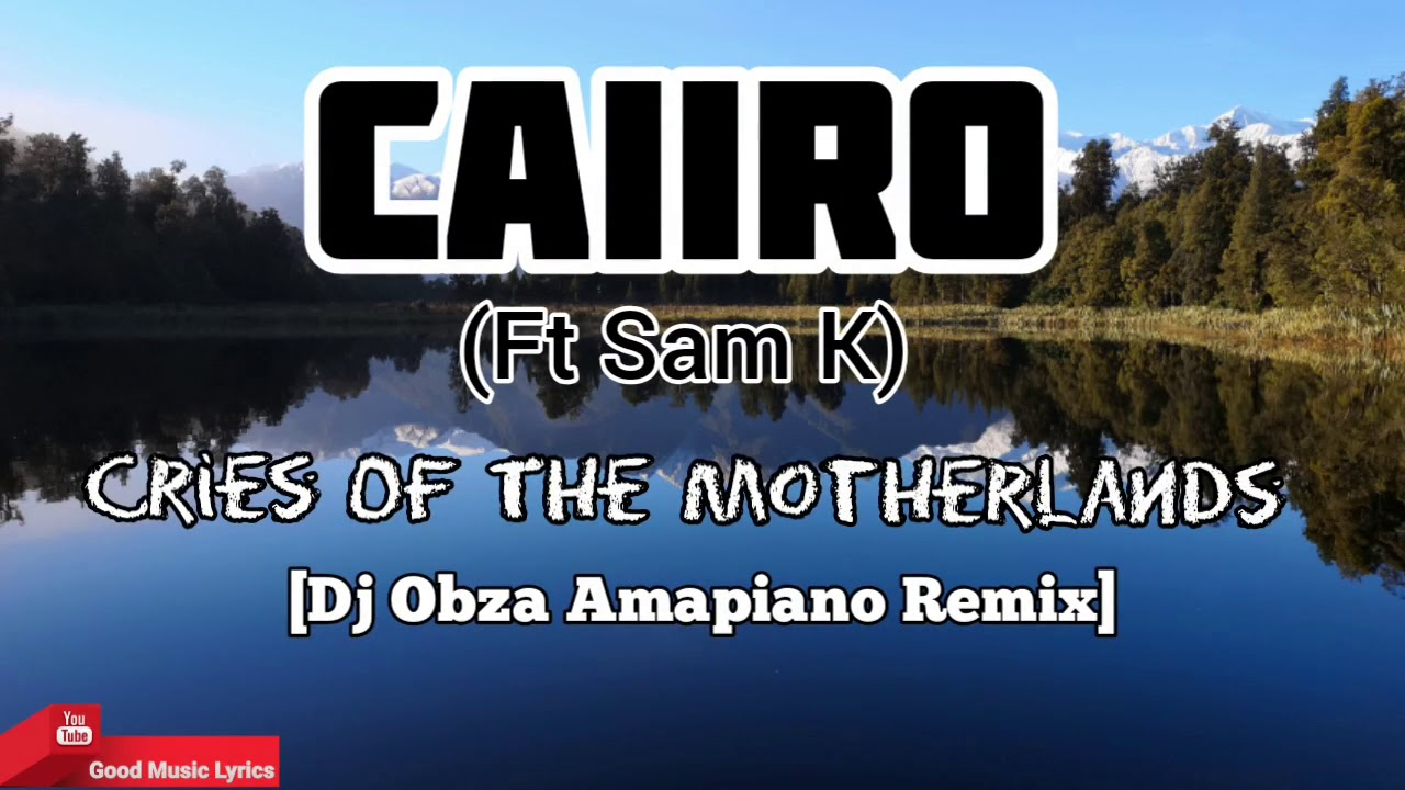 05 07 Caiiro Cries Of The Motherlands Lyrics Dj Obza Amapiano Remix Mp3 With Easy And Free