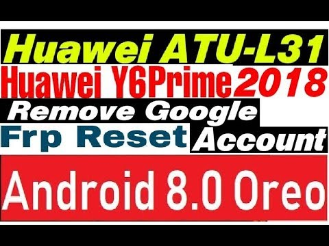 Huawei Y6 Prime 2018 ATU-L31 8 0 Oreo Frp Bypass Google