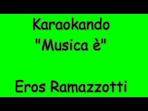 Karaoke Italiano - Musica è - Eros Ramazzotti ( Testo )