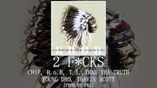 2 F*CKS: Chip, B.o.B, T.I., Trae Tha Truth, Young Dro, Travis Scott Mp3