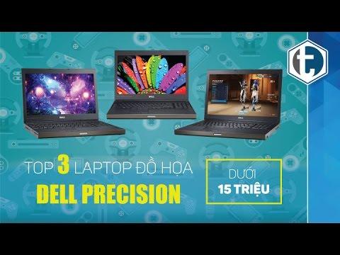 Top 3 laptop đồ họa Dell Precision đáng mua giá dưới 15 triệu đồng