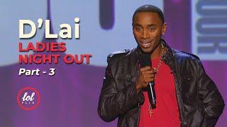 D'Lai Ladies Night Out • Part 3 | LOLflix