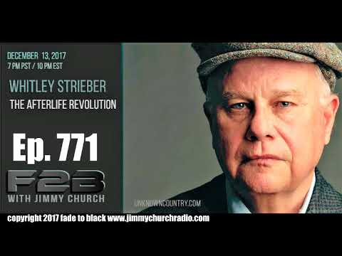 Ep 771 FADE to BLACK Jimmy Church w Whitely Strieber : The Afterlife Revolution :