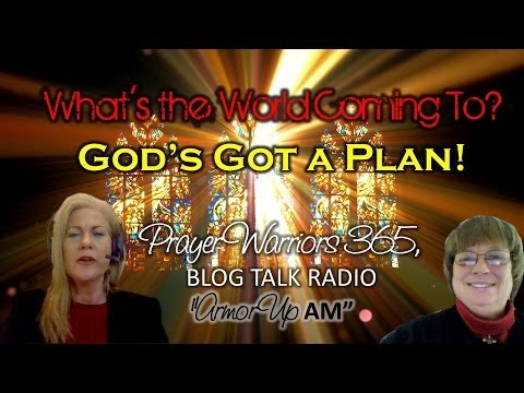 Prayer Warriors 365- What's the World Coming To? God's Got A Plan!