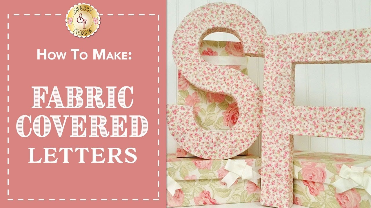 How To Make Fabric Covered Letters | Shabby Fabrics - YouTube