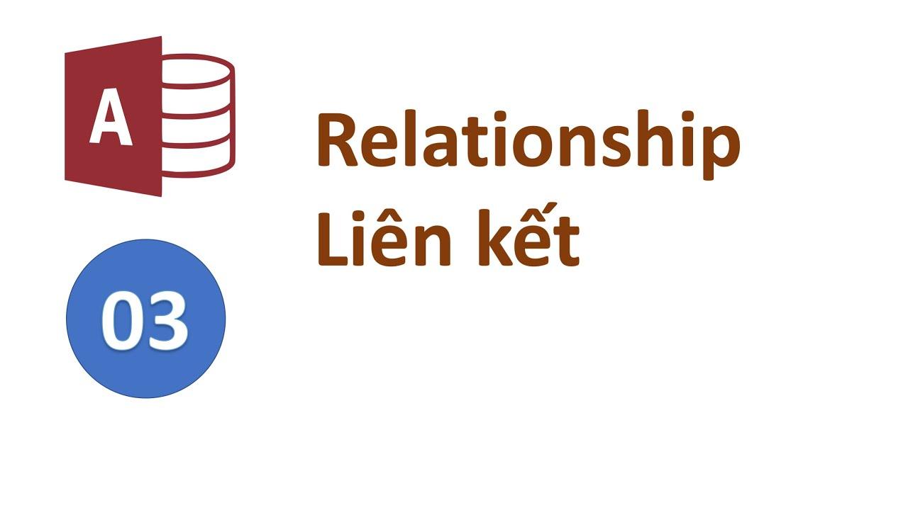 Access 03 - Tìm hiểu các liên kết (relationship) giữa các bảng cách tạo các liên kết trong MS Access