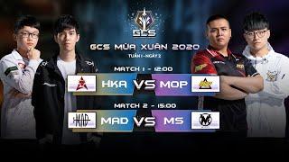 HKA vs MOP | MAD vs MS [Tuần 1 - Ngày 2] | GCS Mùa Xuân 2020