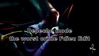 Depeche Mode - The Worst Crime (Fdieu Edit)