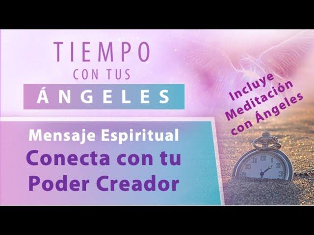 Mensaje y Meditación con Ángeles-Conecta con tu Poder Creador