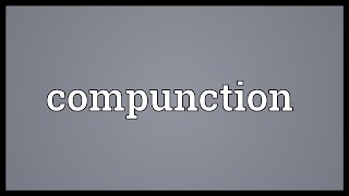 Compunction Meaning