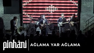 Pinhani - Ağlama Yar Ağlama Video