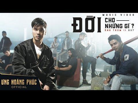 OST Ông Trùm 2 | MV Đời Cho Những Gì - Ưng Hoàng Phúc ft Khánh JayZ, Đạt G