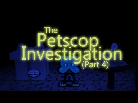 The Petscop Investigation - Part 4