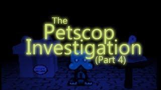 The Petscop Investigation - Part 4